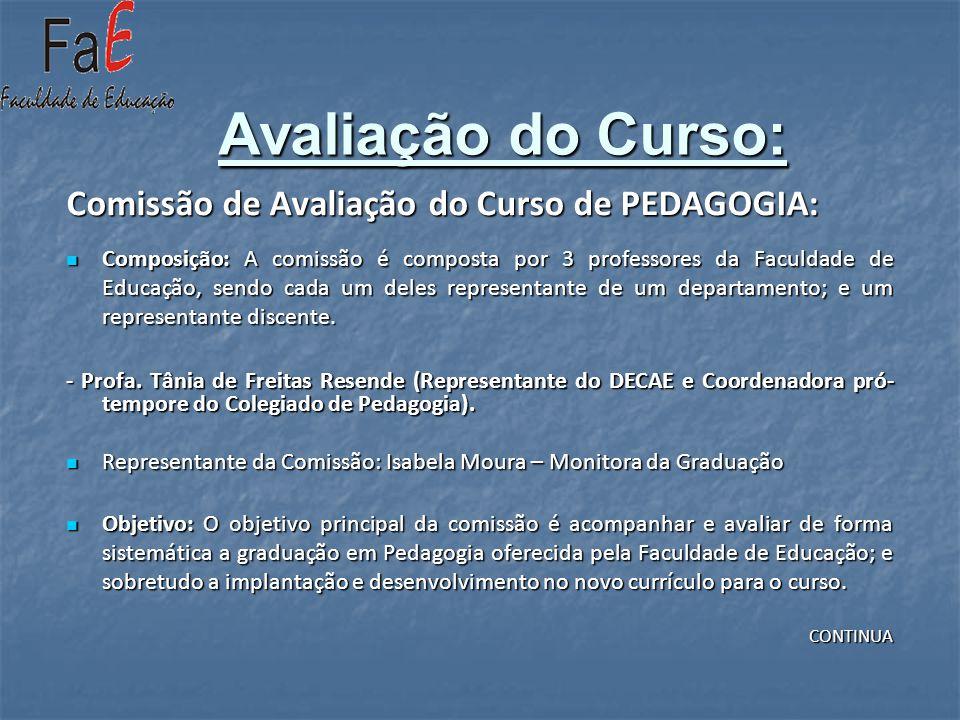 Avaliação do Curso: Comissão de Avaliação do Curso de PEDAGOGIA: Composição: A comissão é composta por 3 professores da Faculdade de Educação, sendo c