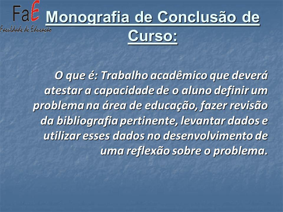 Monografia de Conclusão de Curso: O que é: Trabalho acadêmico que deverá atestar a capacidade de o aluno definir um problema na área de educação, faze