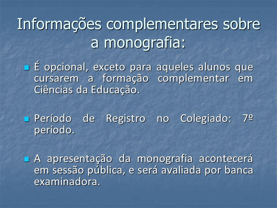 Informações complementares sobre a monografia: É opcional, exceto para aqueles alunos que cursarem a formação complementar em Ciências da Educação. É