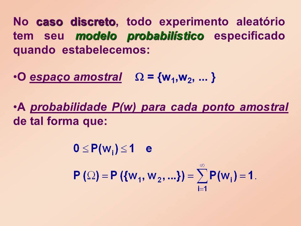 A probabilidade P(w) para cada ponto amostral de tal forma que: caso discreto modelo probabilístico No caso discreto, todo experimento aleatório tem s