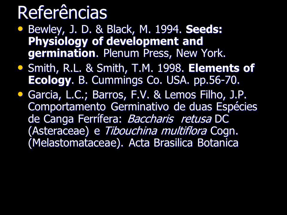 Referências Bewley, J.D. & Black, M. 1994. Seeds: Physiology of development and germination.