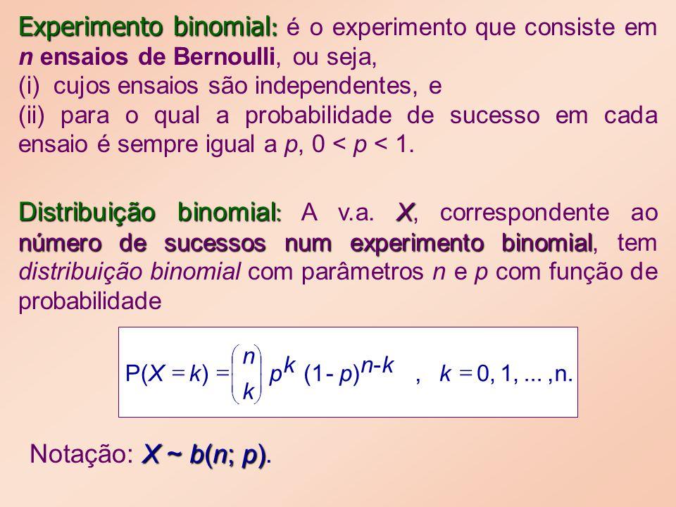 Experimento binomial : Experimento binomial : é o experimento que consiste em n ensaios de Bernoulli, ou seja, (i) cujos ensaios são independentes, e