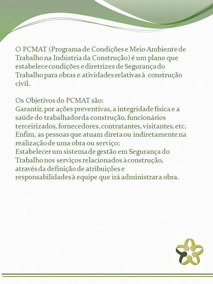 O PCMAT (Programa de Condições e Meio Ambiente de Trabalho na Indústria da Construção) é um plano que estabelece condições e diretrizes de Segurança d
