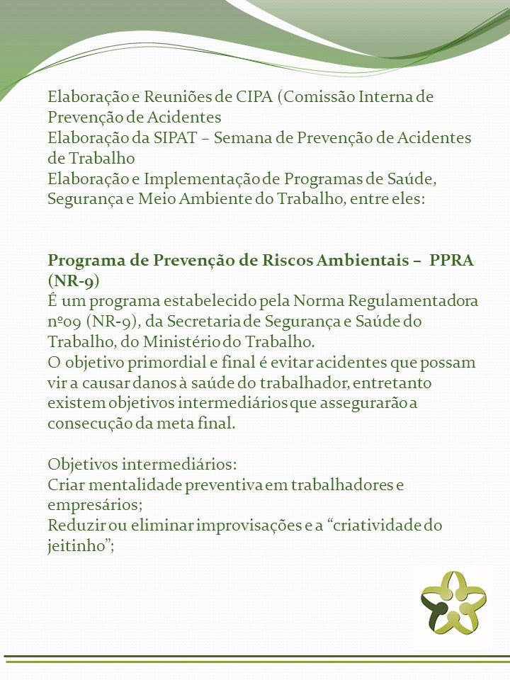 Elaboração e Reuniões de CIPA (Comissão Interna de Prevenção de Acidentes Elaboração da SIPAT – Semana de Prevenção de Acidentes de Trabalho Elaboraçã
