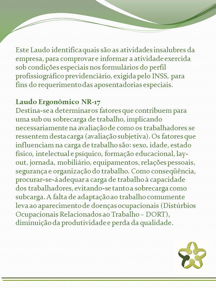 Este Laudo identifica quais são as atividades insalubres da empresa, para comprovar e informar a atividade exercida sob condições especiais nos formul