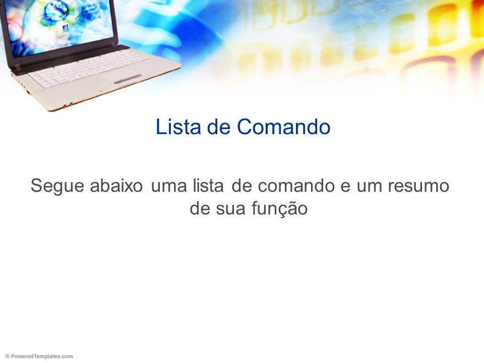 Lista de Comando Segue abaixo uma lista de comando e um resumo de sua função
