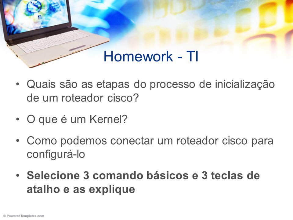 Homework - TI Quais são as etapas do processo de inicialização de um roteador cisco? O que é um Kernel? Como podemos conectar um roteador cisco para c