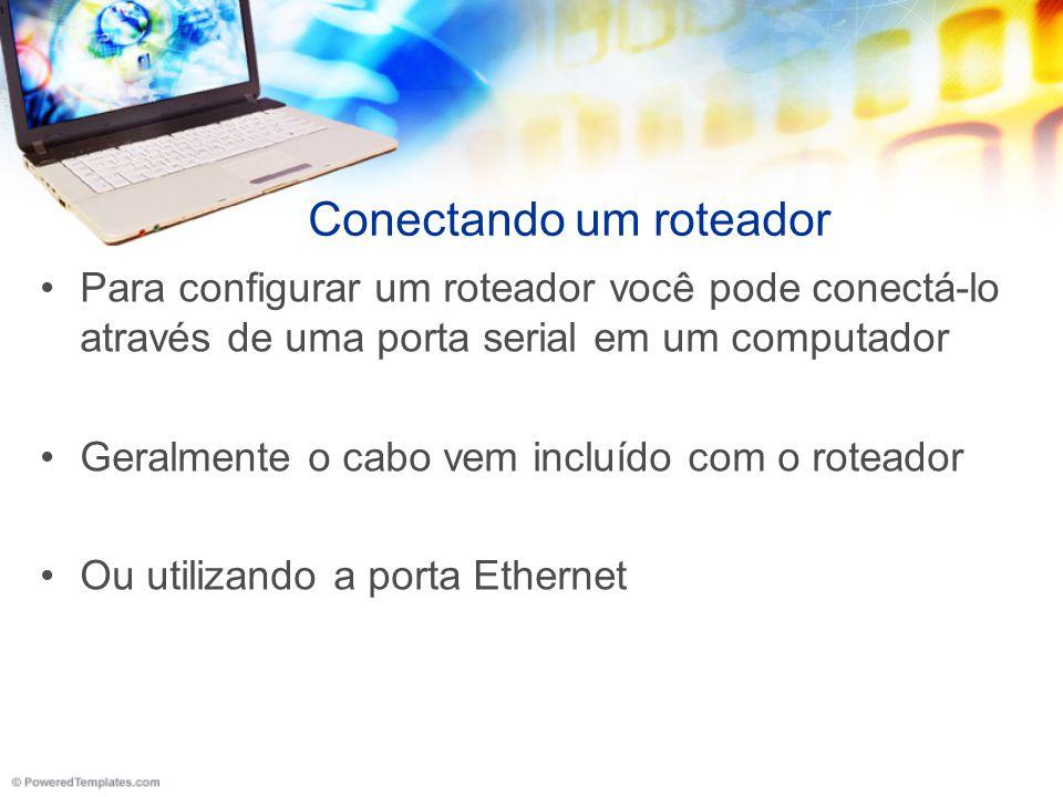 Conectando um roteador Para configurar um roteador você pode conectá-lo através de uma porta serial em um computador Geralmente o cabo vem incluído co