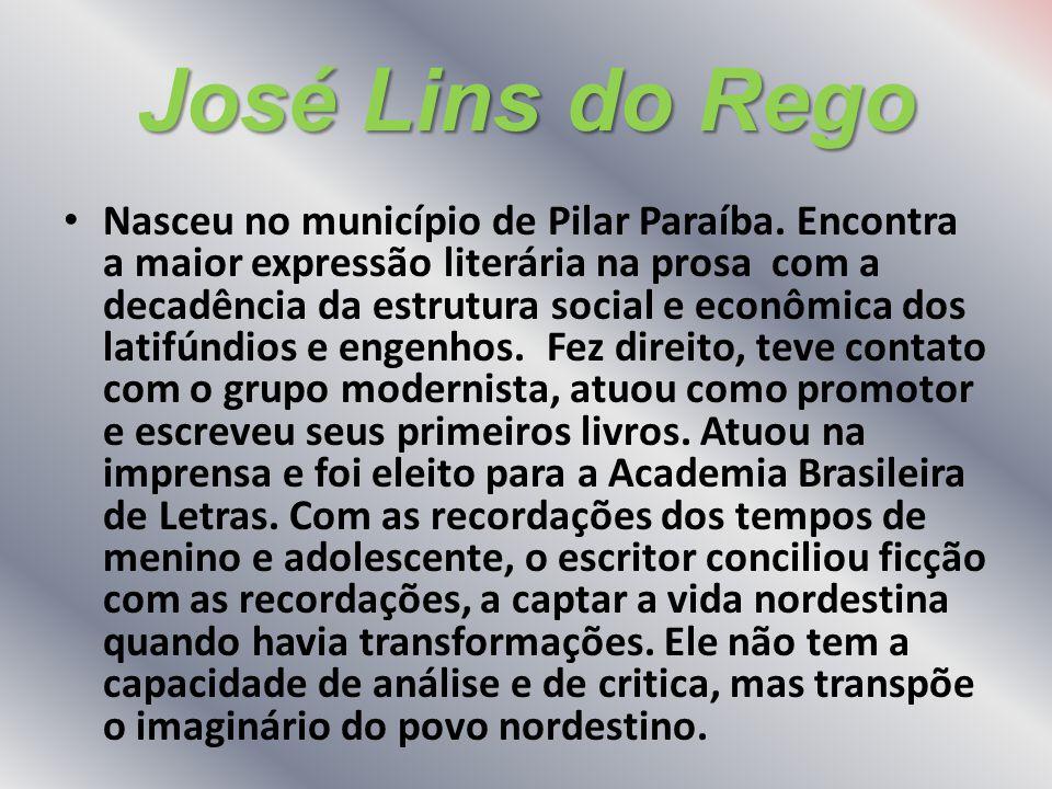 José Lins do Rego Nasceu no município de Pilar Paraíba. Encontra a maior expressão literária na prosa com a decadência da estrutura social e econômica