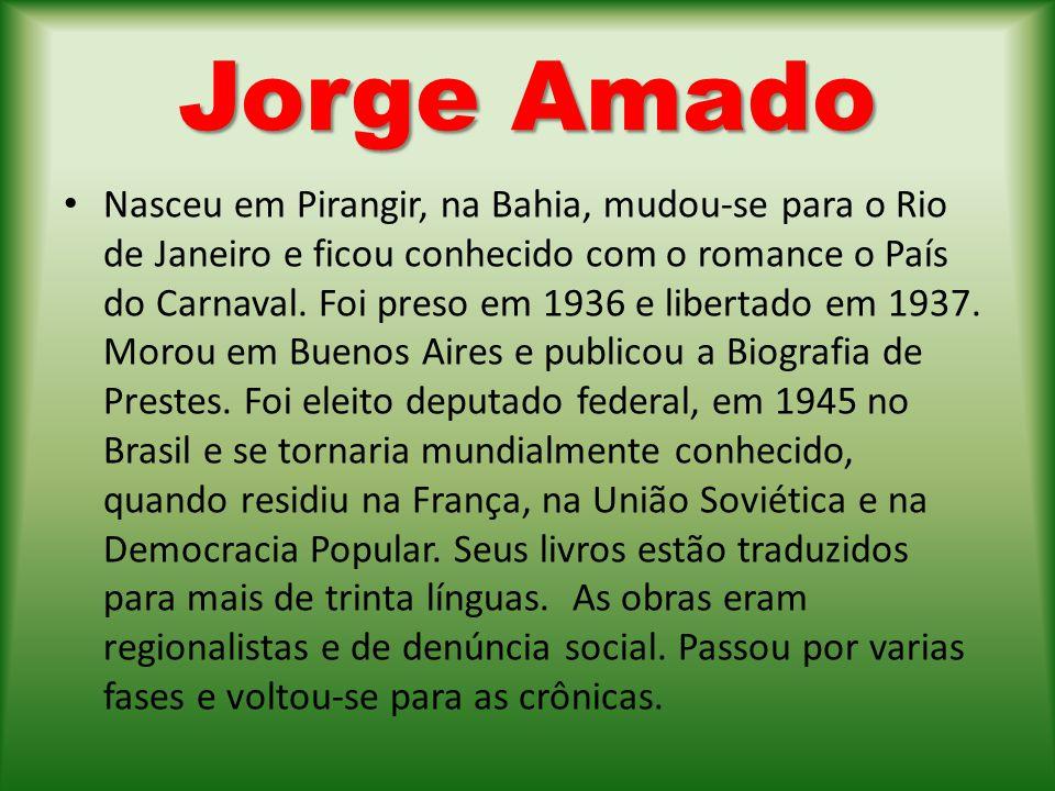 Jorge Amado Nasceu em Pirangir, na Bahia, mudou-se para o Rio de Janeiro e ficou conhecido com o romance o País do Carnaval. Foi preso em 1936 e liber