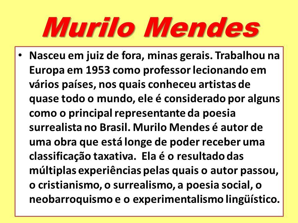 Murilo Mendes Nasceu em juiz de fora, minas gerais. Trabalhou na Europa em 1953 como professor lecionando em vários países, nos quais conheceu artista