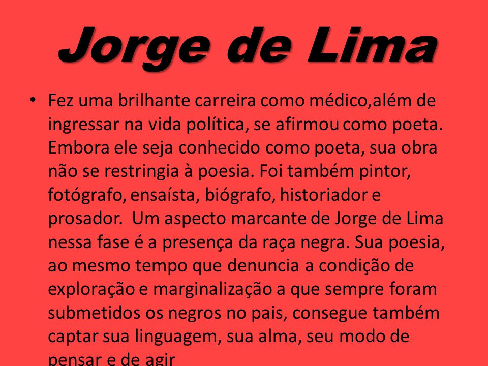 Jorge de Lima Fez uma brilhante carreira como médico,além de ingressar na vida política, se afirmou como poeta. Embora ele seja conhecido como poeta,