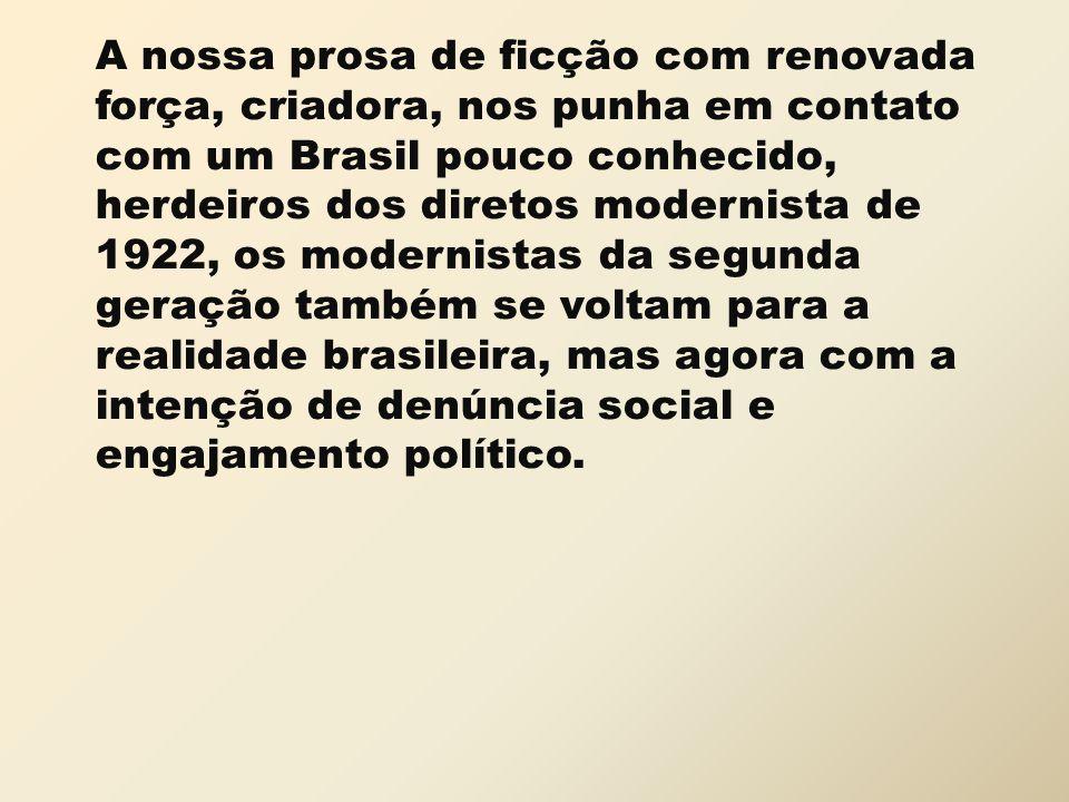A nossa prosa de ficção com renovada força, criadora, nos punha em contato com um Brasil pouco conhecido, herdeiros dos diretos modernista de 1922, os