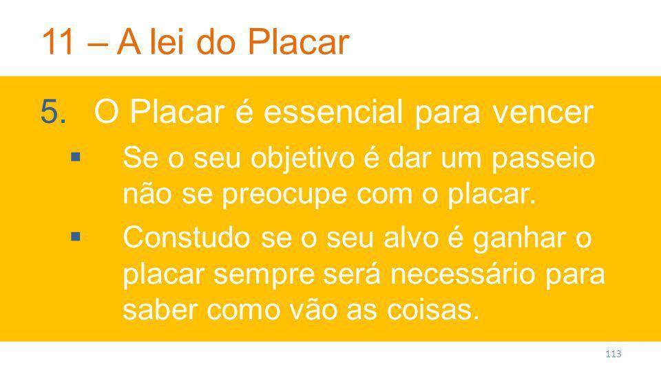 11 – A lei do Placar 5.O Placar é essencial para vencer Se o seu objetivo é dar um passeio não se preocupe com o placar.
