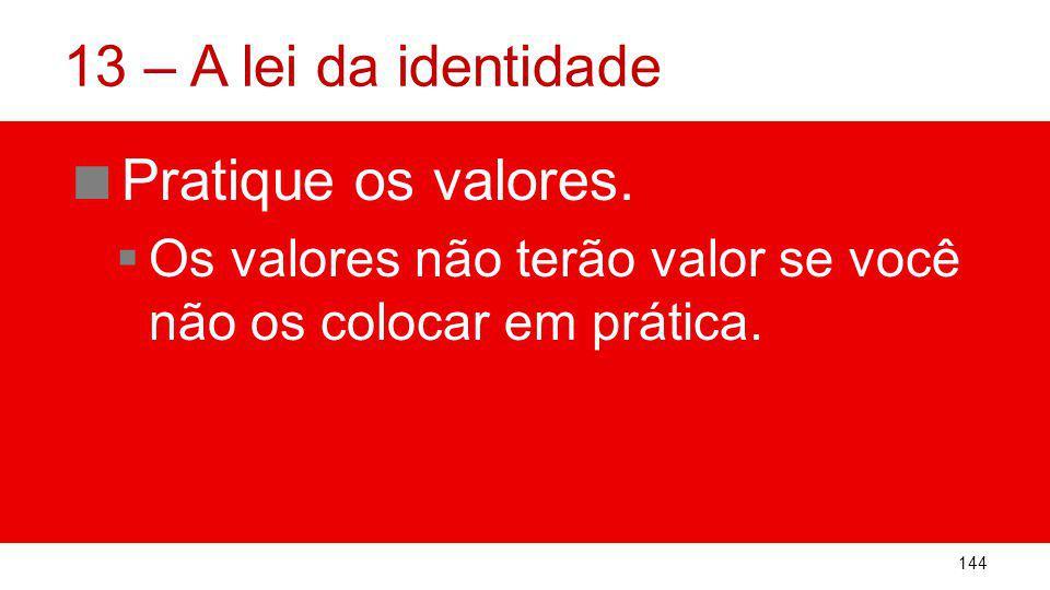 13 – A lei da identidade Pratique os valores.