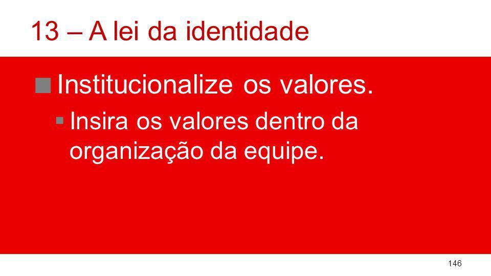 13 – A lei da identidade Institucionalize os valores.