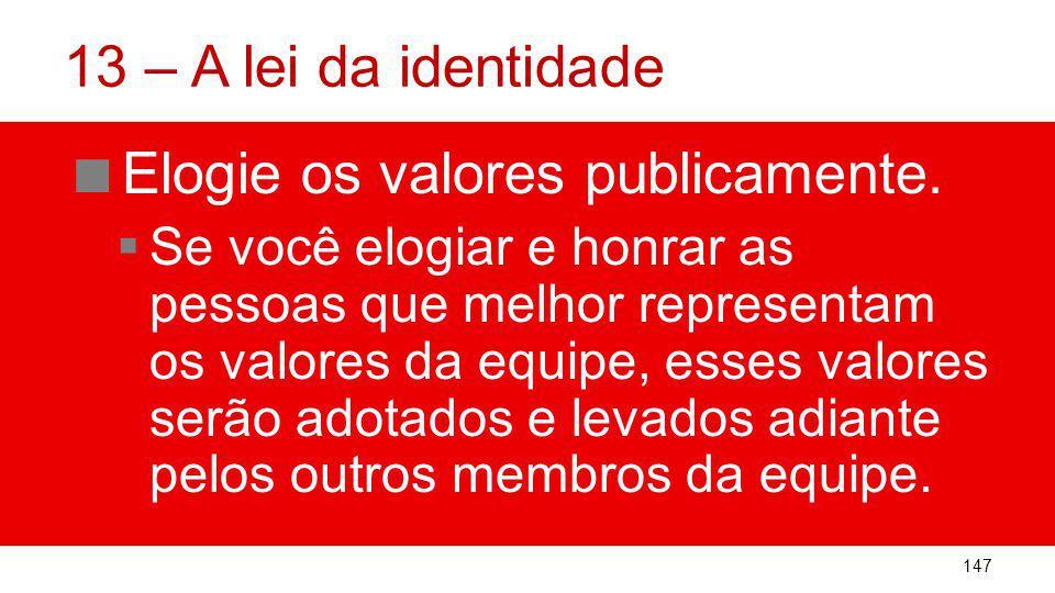 13 – A lei da identidade Elogie os valores publicamente.