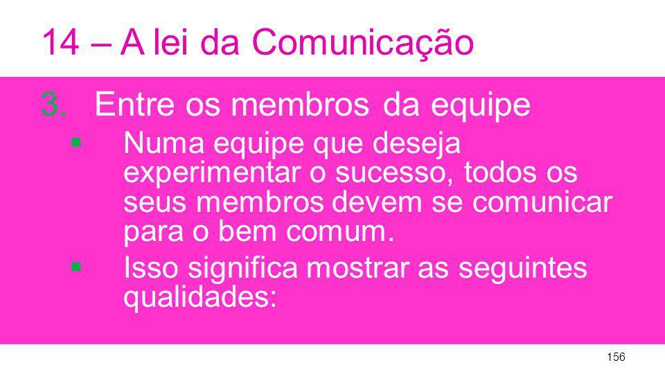 14 – A lei da Comunicação 3.Entre os membros da equipe Numa equipe que deseja experimentar o sucesso, todos os seus membros devem se comunicar para o bem comum.