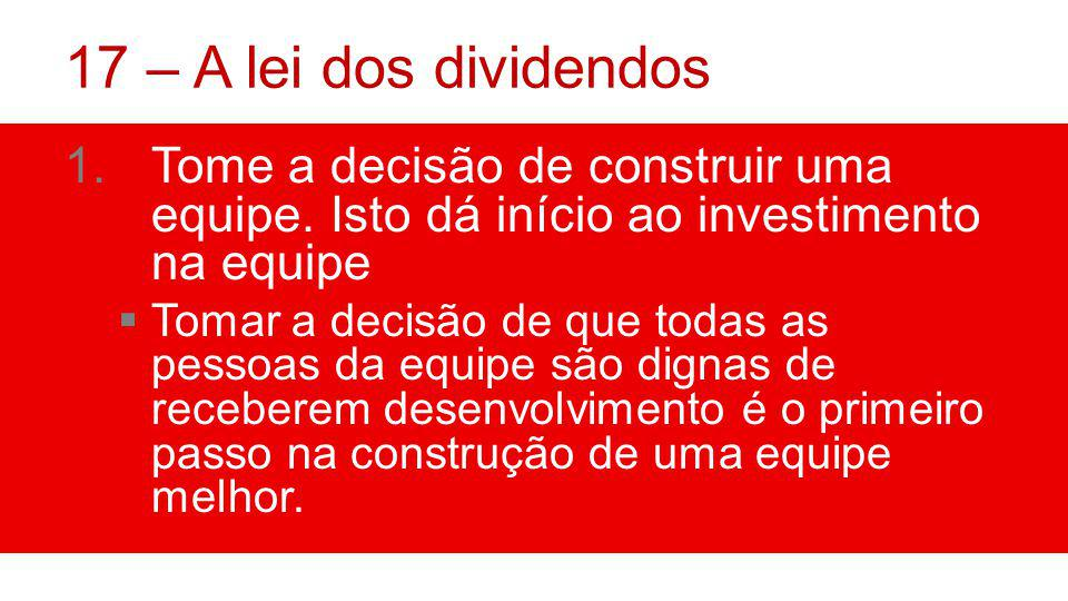 17 – A lei dos dividendos 1.Tome a decisão de construir uma equipe.