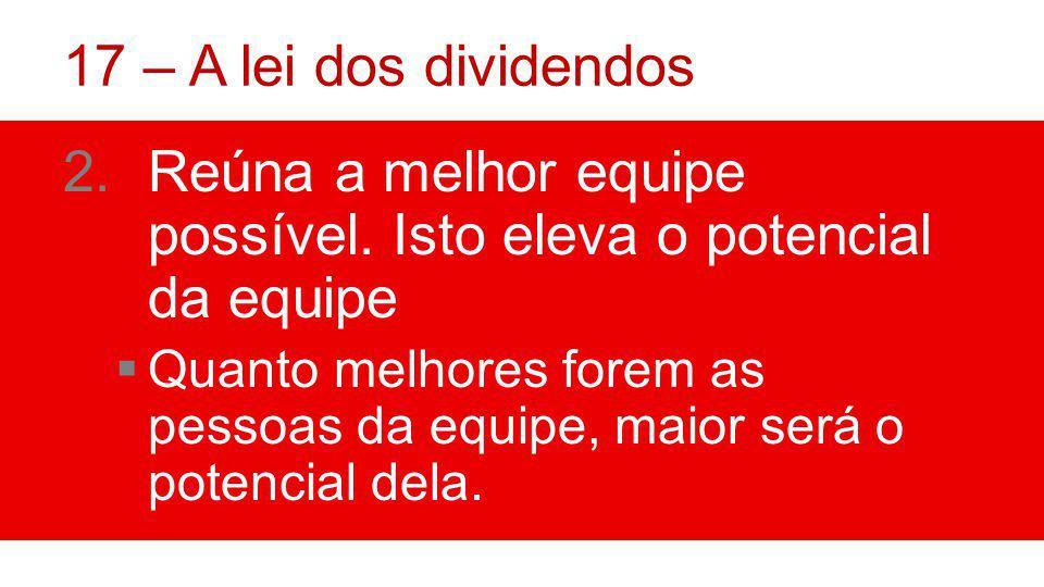 17 – A lei dos dividendos 2.Reúna a melhor equipe possível.