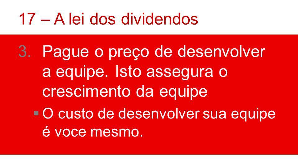 17 – A lei dos dividendos 3.Pague o preço de desenvolver a equipe.