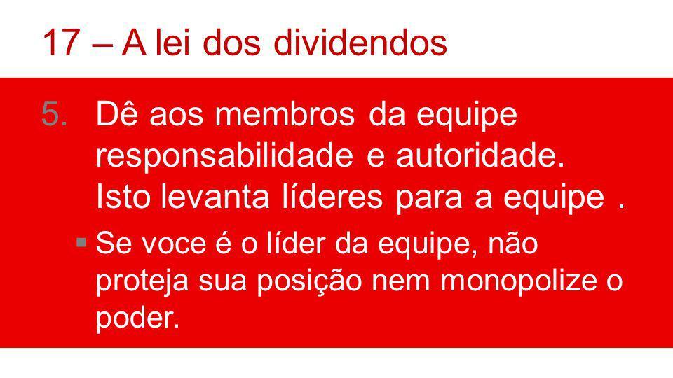 17 – A lei dos dividendos 5.Dê aos membros da equipe responsabilidade e autoridade.