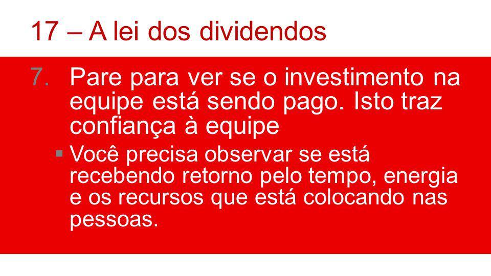 17 – A lei dos dividendos 7.Pare para ver se o investimento na equipe está sendo pago.