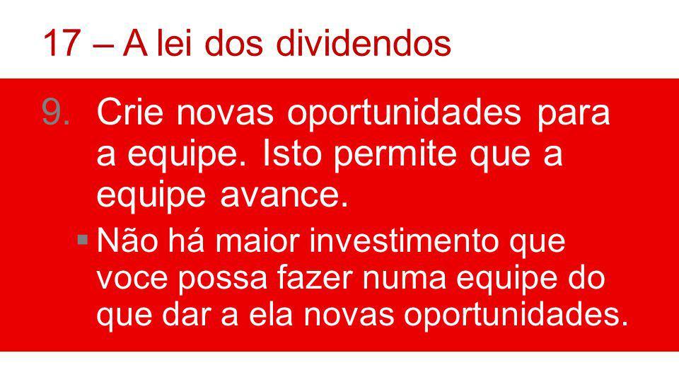 17 – A lei dos dividendos 9.Crie novas oportunidades para a equipe.