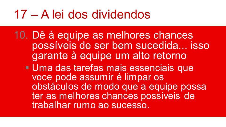 17 – A lei dos dividendos 10.Dê à equipe as melhores chances possíveis de ser bem sucedida...