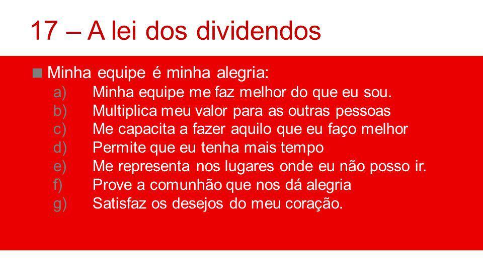 17 – A lei dos dividendos Minha equipe é minha alegria: a)Minha equipe me faz melhor do que eu sou.