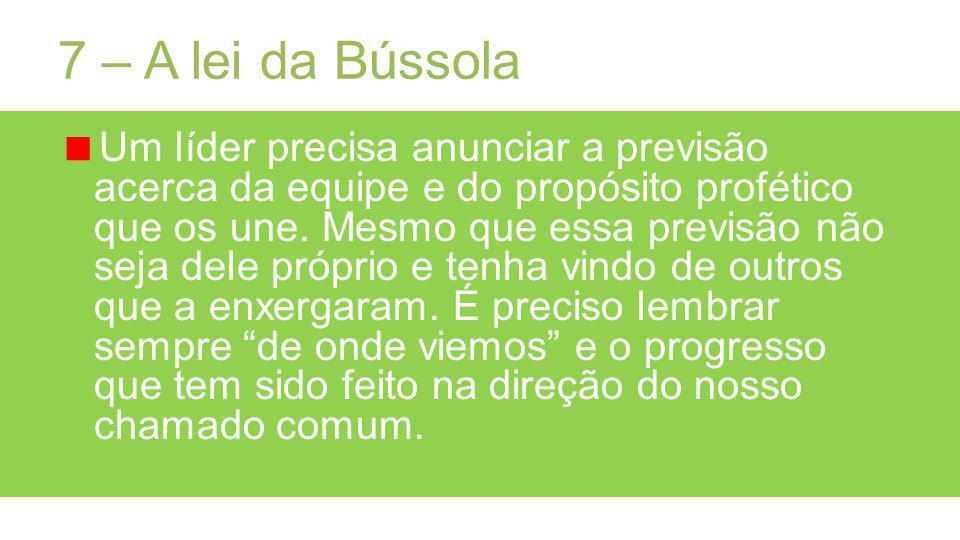 7 – A lei da Bússola Um líder precisa anunciar a previsão acerca da equipe e do propósito profético que os une.