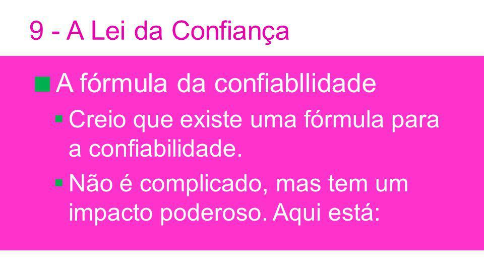 9 - A Lei da Confiança A fórmula da confiabllidade Creio que existe uma fórmula para a confiabilidade.