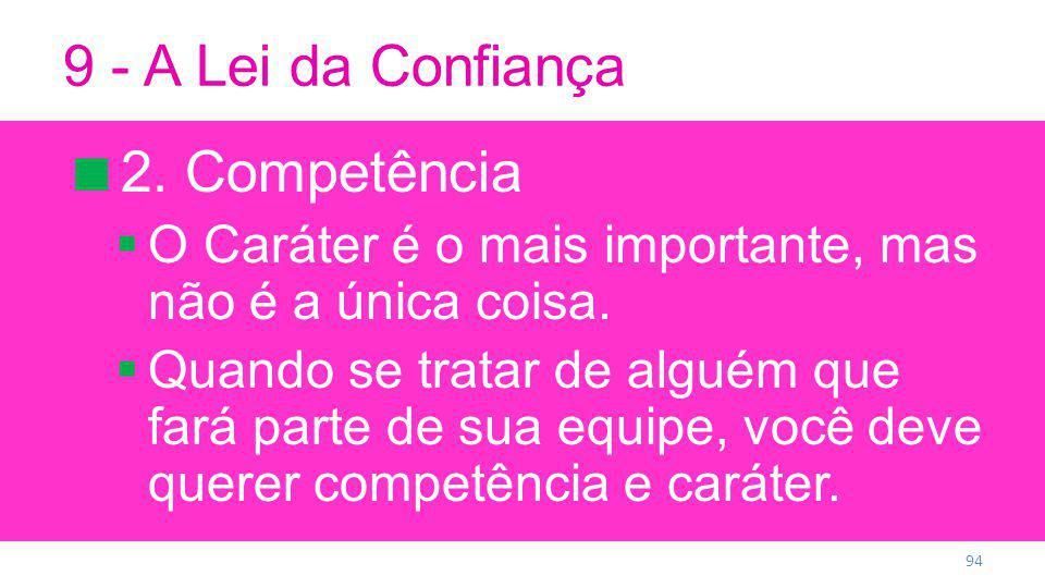 9 - A Lei da Confiança 2.Competência O Caráter é o mais importante, mas não é a única coisa.