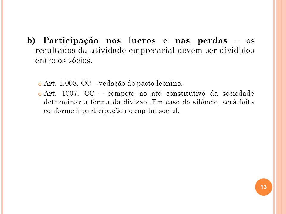 b) Participação nos lucros e nas perdas – os resultados da atividade empresarial devem ser divididos entre os sócios. Art. 1.008, CC – vedação do pact