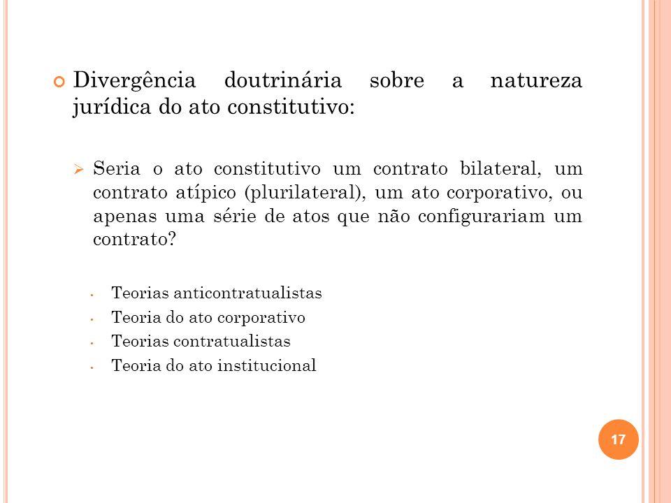 Divergência doutrinária sobre a natureza jurídica do ato constitutivo: Seria o ato constitutivo um contrato bilateral, um contrato atípico (plurilater