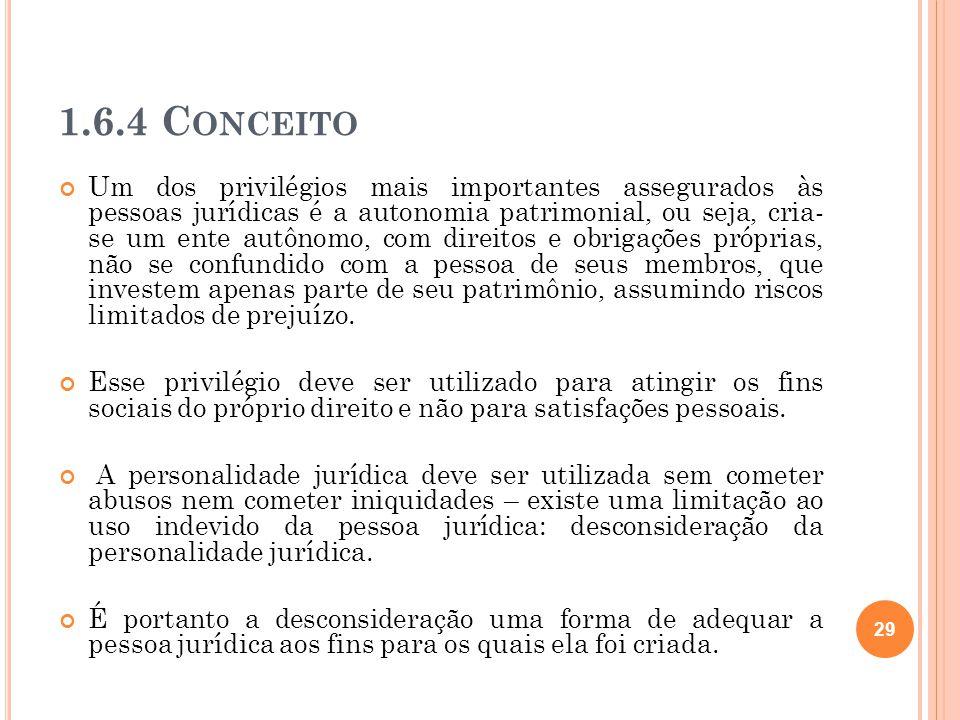 1.6.4 C ONCEITO Um dos privilégios mais importantes assegurados às pessoas jurídicas é a autonomia patrimonial, ou seja, cria- se um ente autônomo, co