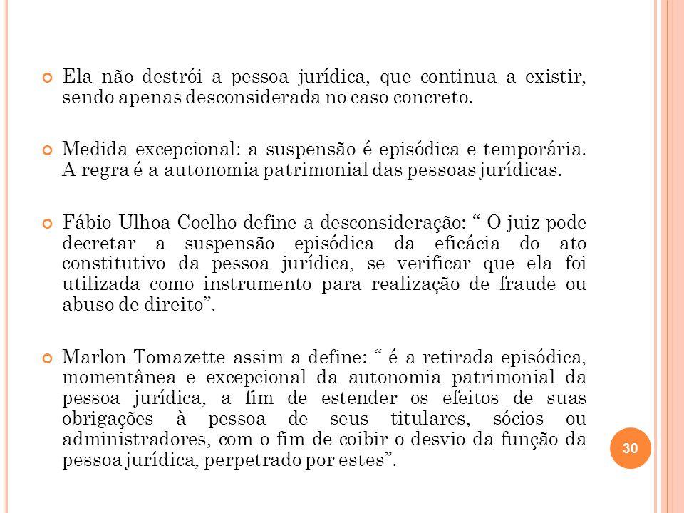 Ela não destrói a pessoa jurídica, que continua a existir, sendo apenas desconsiderada no caso concreto. Medida excepcional: a suspensão é episódica e