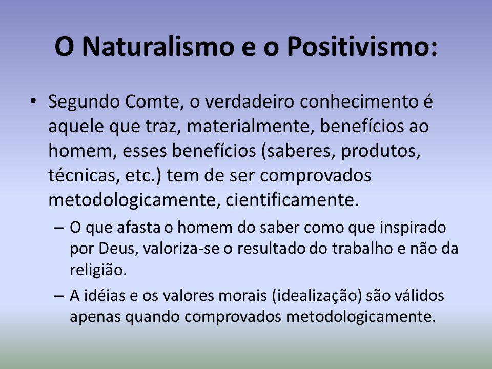 O Naturalismo e o Positivismo: Segundo Comte, o verdadeiro conhecimento é aquele que traz, materialmente, benefícios ao homem, esses benefícios (saber