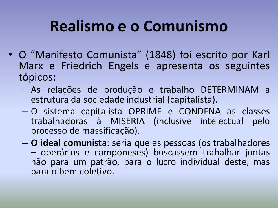 Realismo e o Comunismo O Manifesto Comunista (1848) foi escrito por Karl Marx e Friedrich Engels e apresenta os seguintes tópicos: – As relações de pr