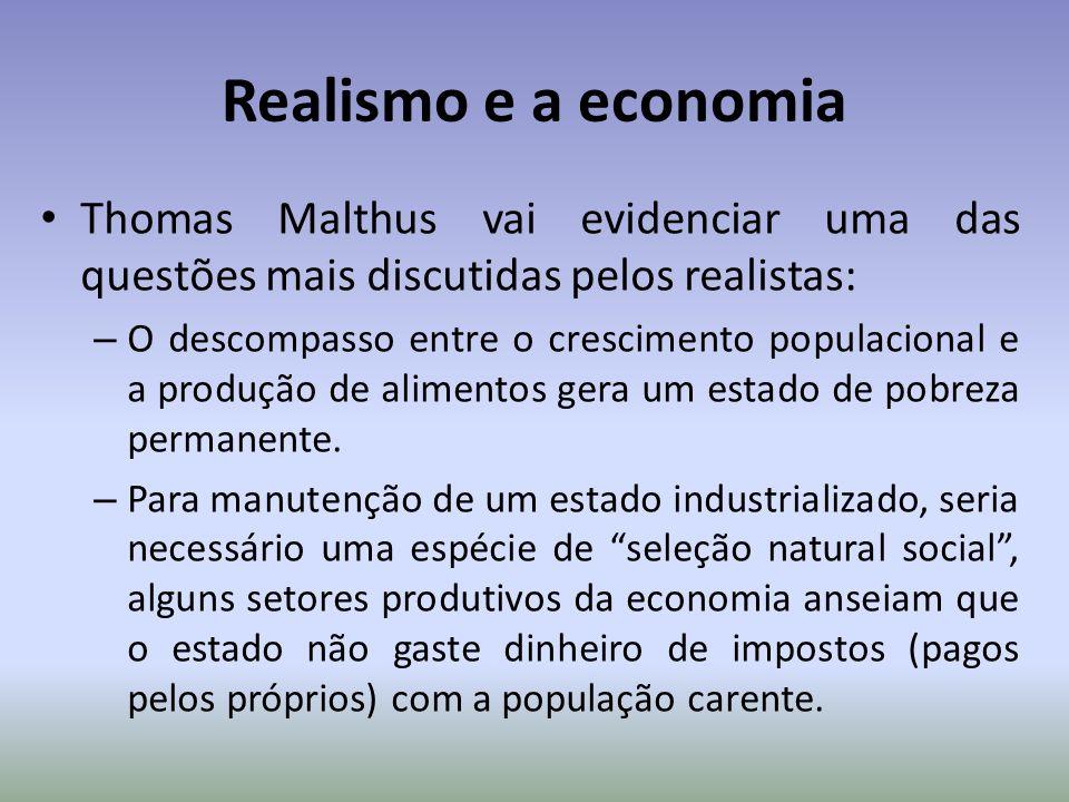 Realismo e a economia Thomas Malthus vai evidenciar uma das questões mais discutidas pelos realistas: – O descompasso entre o crescimento populacional