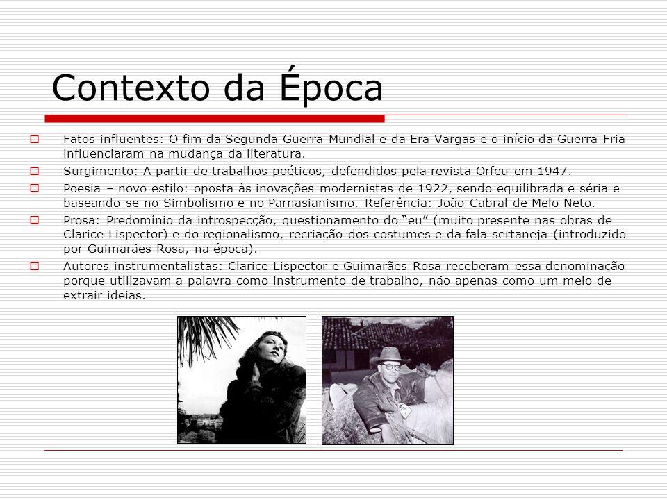 Contexto da Época Fatos influentes: O fim da Segunda Guerra Mundial e da Era Vargas e o início da Guerra Fria influenciaram na mudança da literatura.