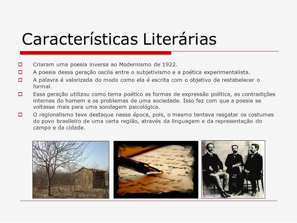 Características Literárias Criaram uma poesia inversa ao Modernismo de 1922. A poesia dessa geração oscila entre o subjetivismo e a poética experiment