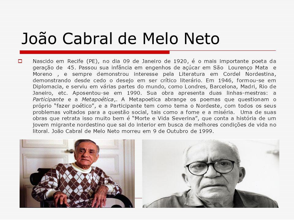 João Cabral de Melo Neto Nascido em Recife (PE), no dia 09 de Janeiro de 1920, é o mais importante poeta da geração de 45. Passou sua infância em enge
