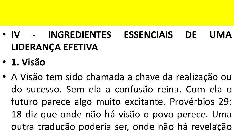 IV - INGREDIENTES ESSENCIAIS DE UMA LIDERANÇA EFETIVA 1.