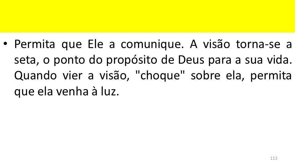 Permita que Ele a comunique.A visão torna-se a seta, o ponto do propósito de Deus para a sua vida.
