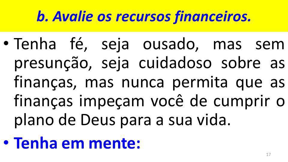b.Avalie os recursos financeiros.