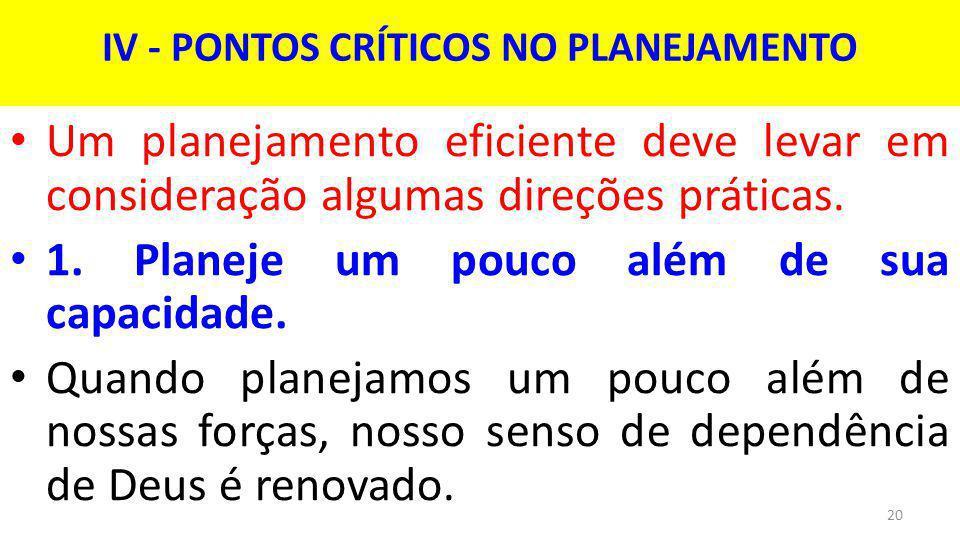 IV - PONTOS CRÍTICOS NO PLANEJAMENTO Um planejamento eficiente deve levar em consideração algumas direções práticas.
