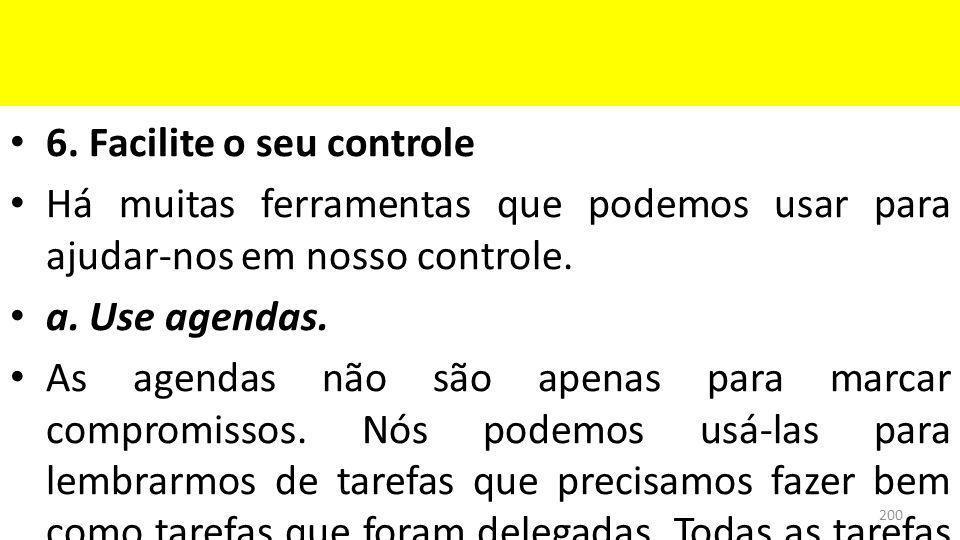 6. Facilite o seu controle Há muitas ferramentas que podemos usar para ajudar-nos em nosso controle. a. Use agendas. As agendas não são apenas para ma