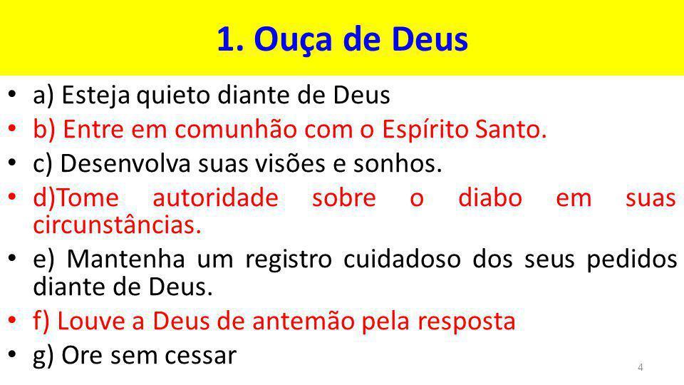 1.Ouça de Deus a) Esteja quieto diante de Deus b) Entre em comunhão com o Espírito Santo.