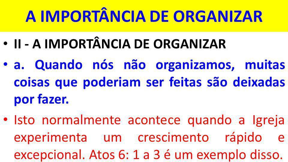 A IMPORTÂNCIA DE ORGANIZAR II - A IMPORTÂNCIA DE ORGANIZAR a.